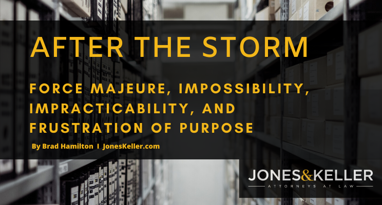 AFTER THE STORM FORCE MAJEURE, IMPOSSIBILITY, IMPRACTICABILITY, AND FRUSTRATION OF PURPOSE