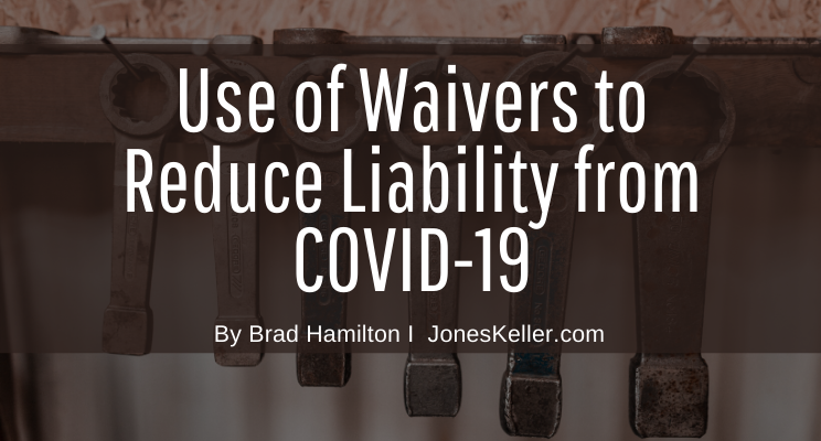 Use Of Waivers To Reduce Liability From Covid-19
