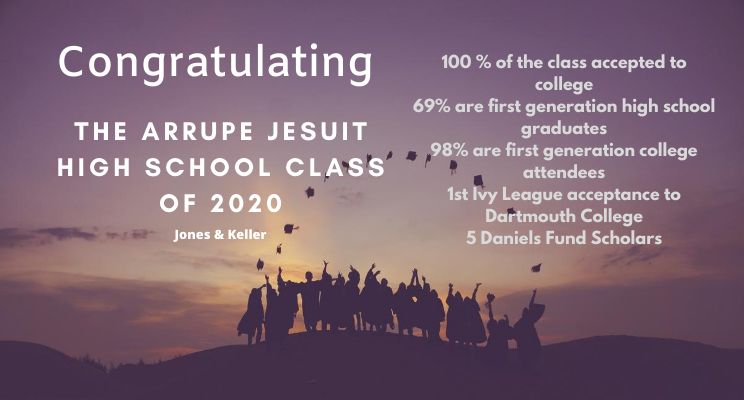 JONES & KELLER CONGRATULATES THE ARRUPE JESUIT HIGH SCHOOL CLASS OF 2020